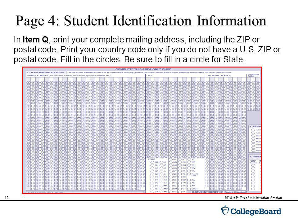 172014 AP ® Preadministration Session Page 4: Student Identification Information In Item Q, print your complete mailing address, including the ZIP or postal code.
