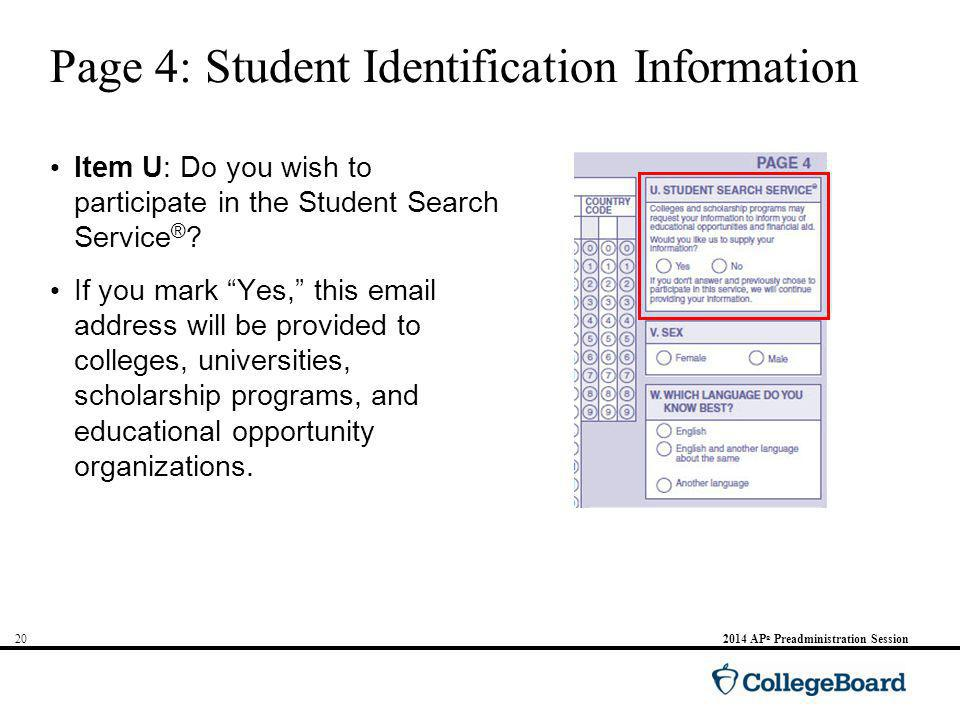 202014 AP ® Preadministration Session Page 4: Student Identification Information Item U: Do you wish to participate in the Student Search Service ® .