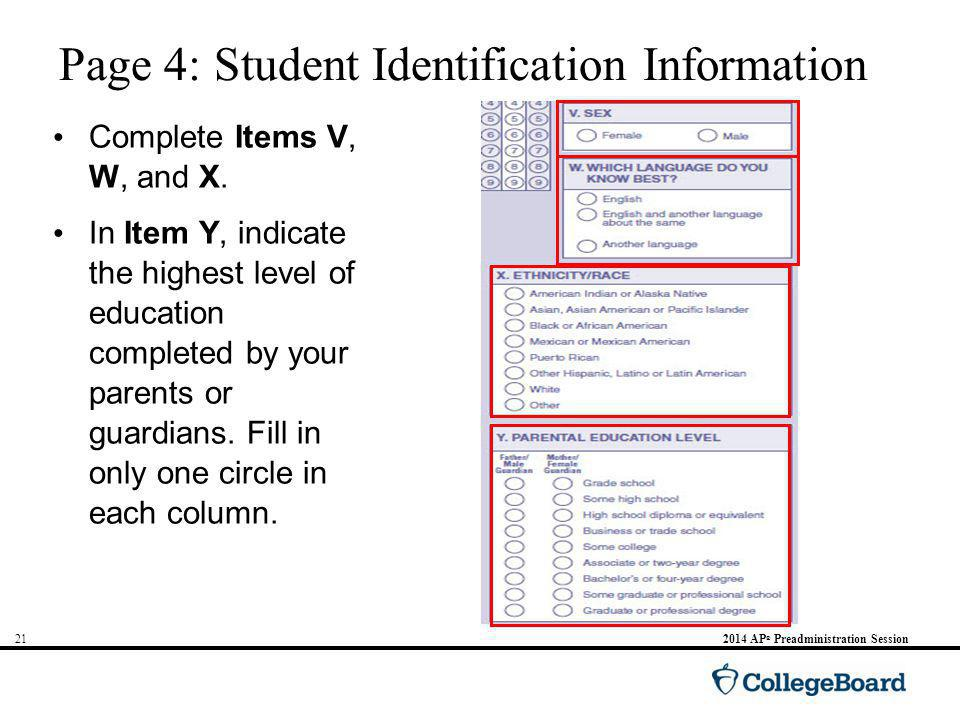 AP ® Preadministration Session Page 4: Student Identification Information Complete Items V, W, and X.