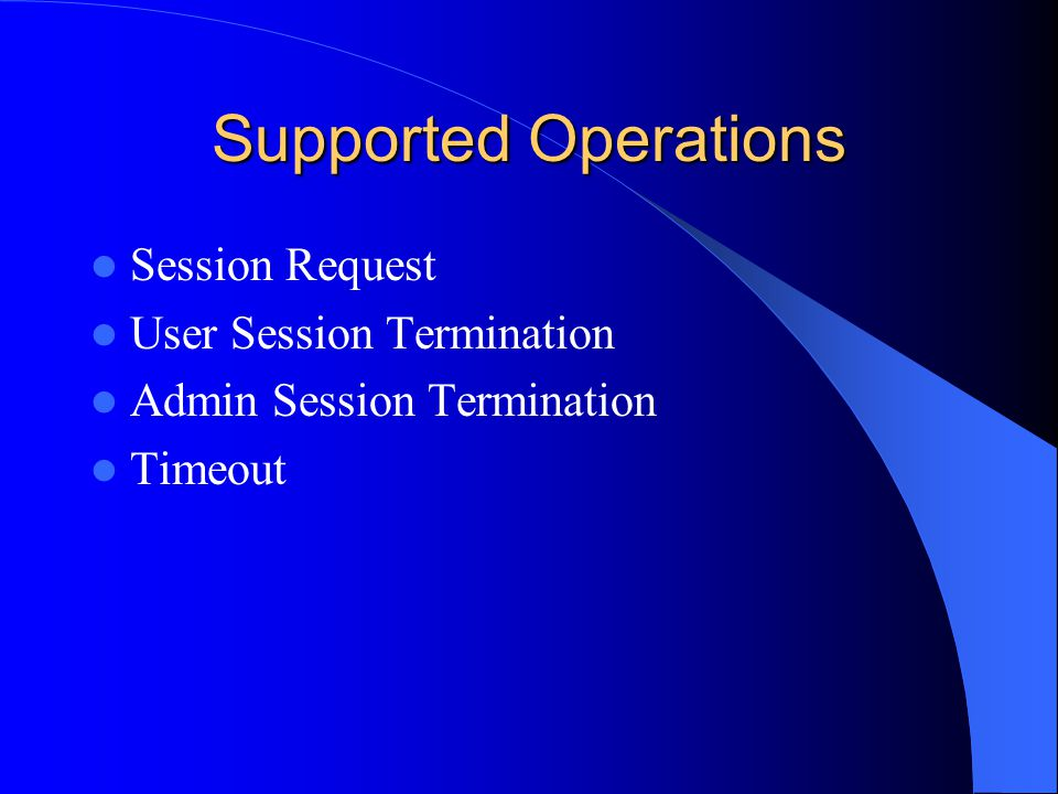 Supported Operations Session Request User Session Termination Admin Session Termination Timeout