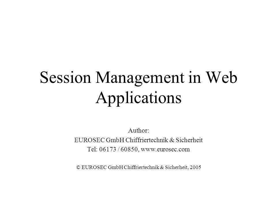 Session Management in Web Applications Author: EUROSEC GmbH Chiffriertechnik & Sicherheit Tel: 06173 / 60850, www.eurosec.com © EUROSEC GmbH Chiffriertechnik & Sicherheit, 2005