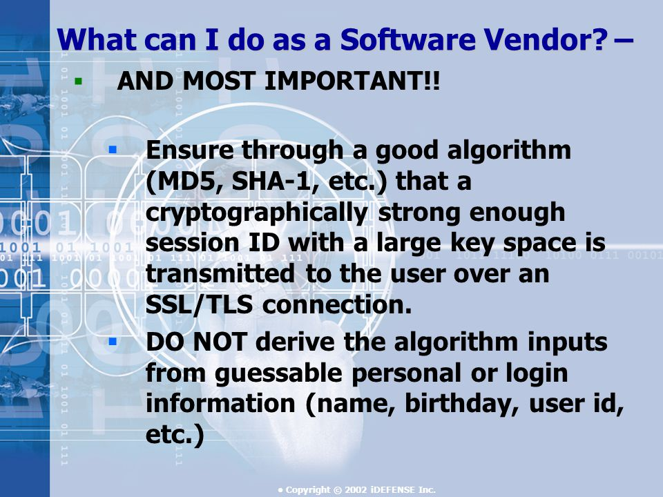 Copyright © 2002 iDEFENSE Inc. What can I do as a Software Vendor.