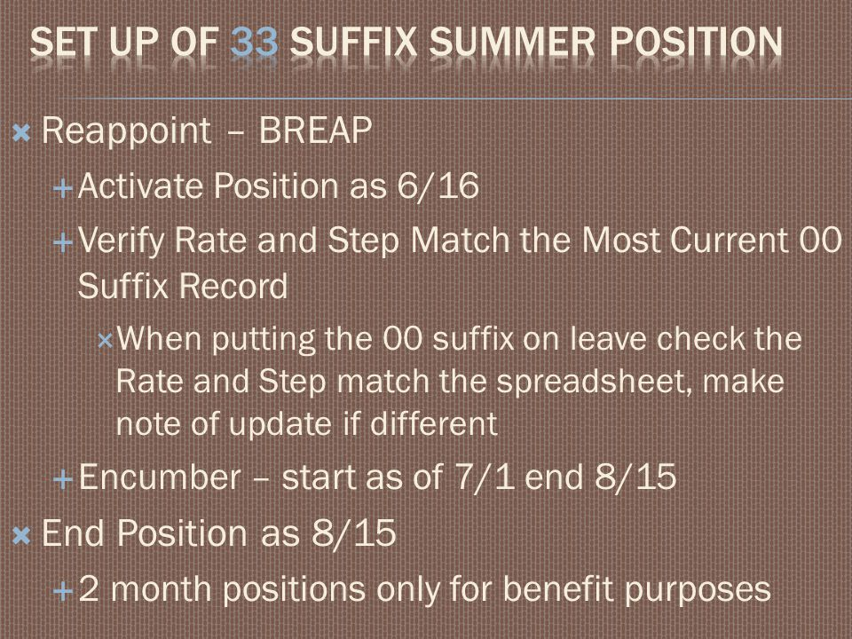  Reappoint – BREAP  Activate Position as 6/16  Verify Rate and Step Match the Most Current 00 Suffix Record  When putting the 00 suffix on leave c