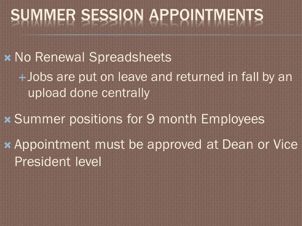  No Renewal Spreadsheets  Jobs are put on leave and returned in fall by an upload done centrally  Summer positions for 9 month Employees  Appointm
