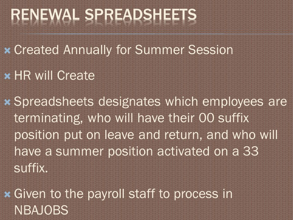 Created Annually for Summer Session  HR will Create  Spreadsheets designates which employees are terminating, who will have their 00 suffix positi