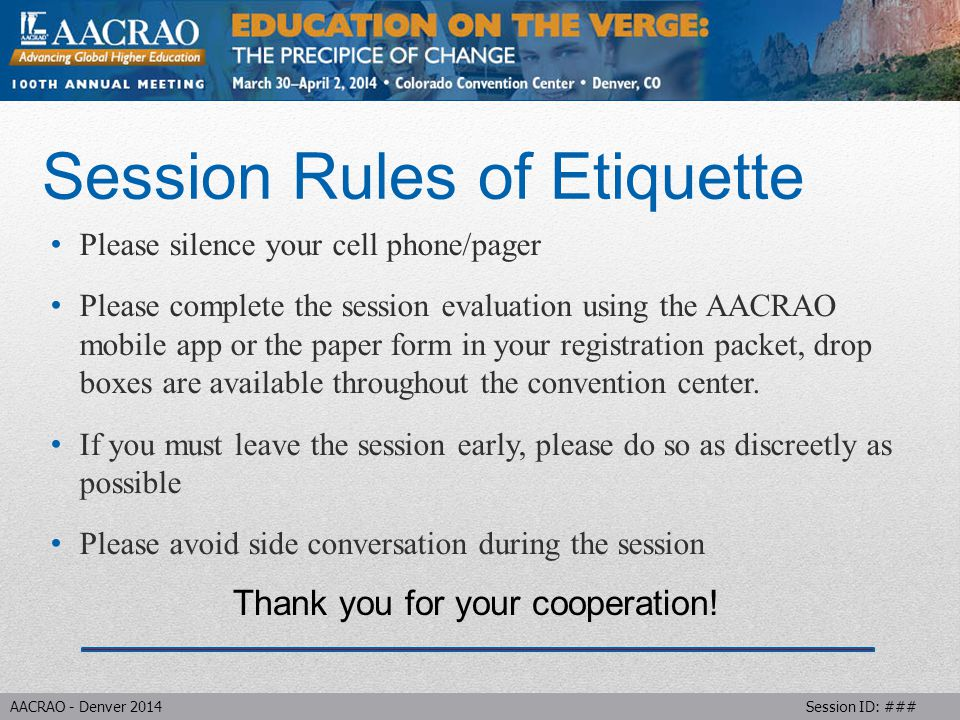 AACRAO - Denver 2014 Session ID: ### Introduction State the purpose of your presentation/discussion Last bullet point of slide