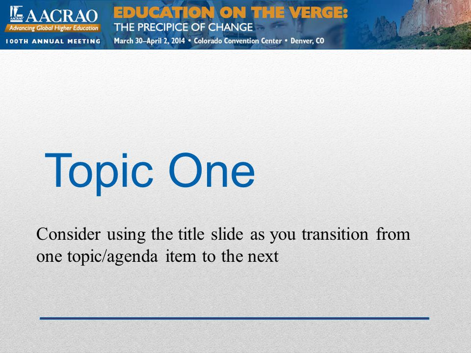 AACRAO - Denver 2014 Session ID: ### Topic One Insert details on this topic Add supporting information and examples Relate the topic to your audience