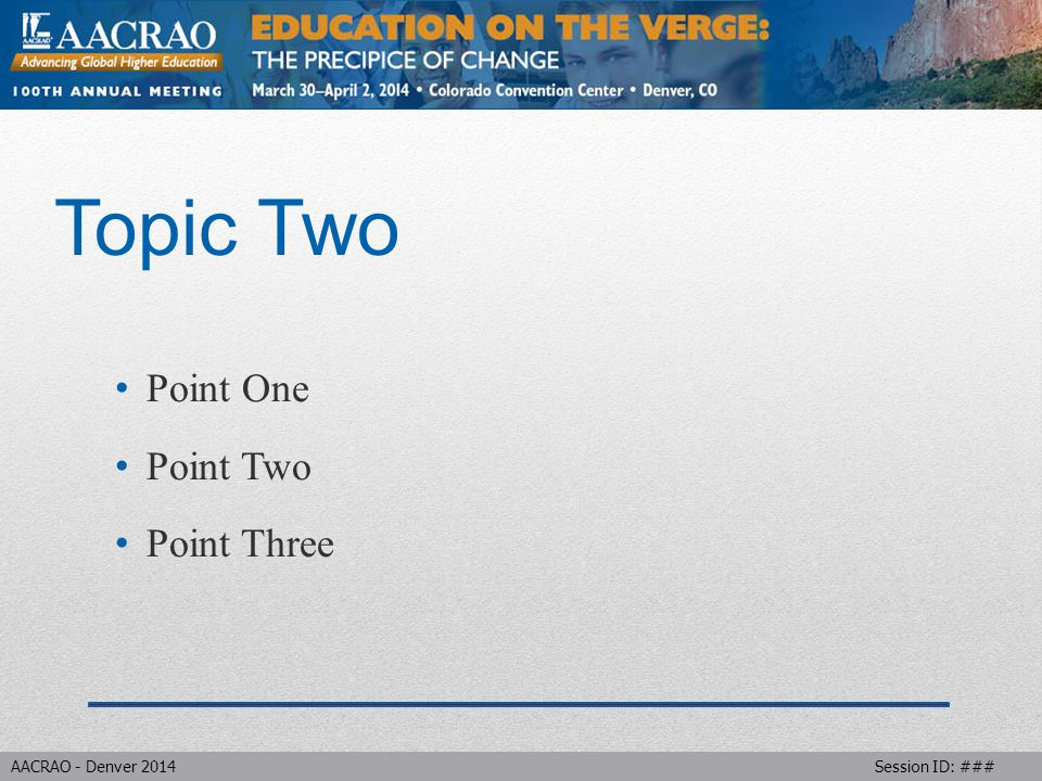 AACRAO - Denver 2014 Session ID: ### Topic Two Item One Next Item Last Item with subtopic Subtopic