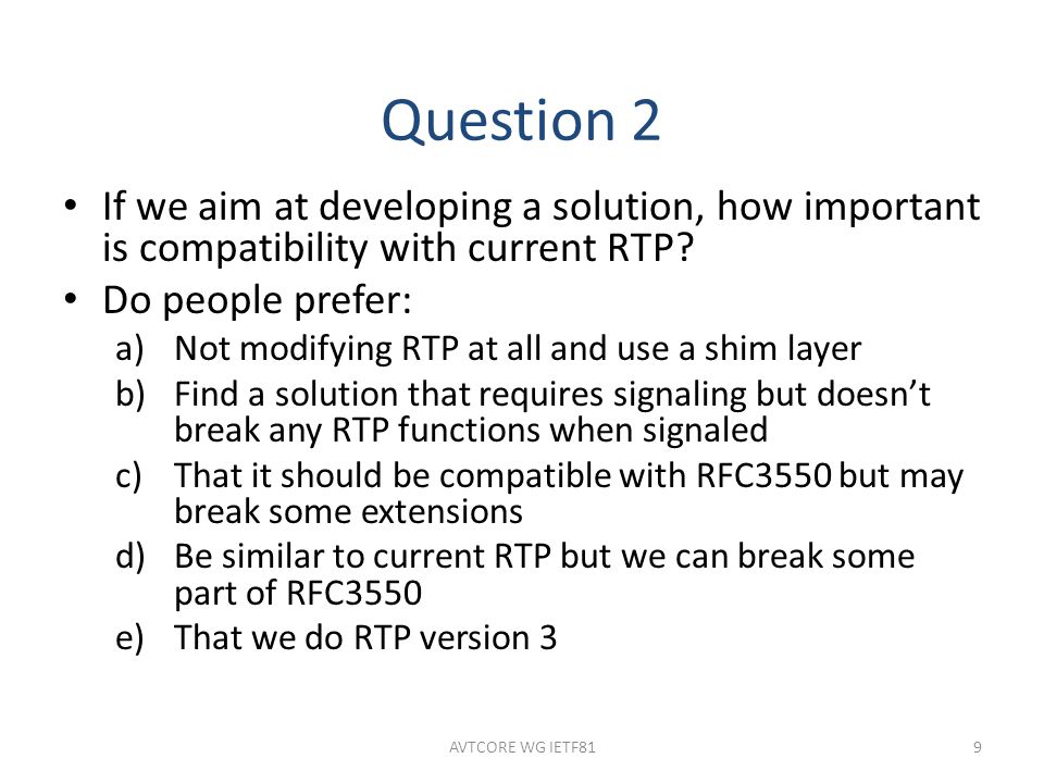 Question 2 If we aim at developing a solution, how important is compatibility with current RTP.
