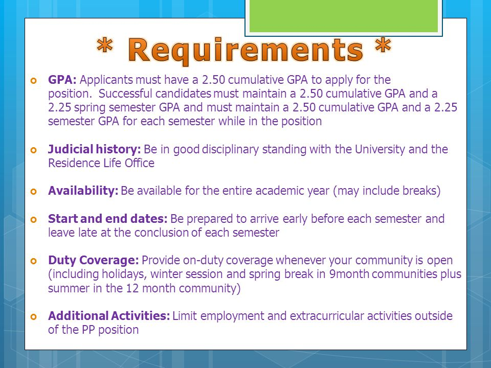  GPA: Applicants must have a 2.50 cumulative GPA to apply for the position.
