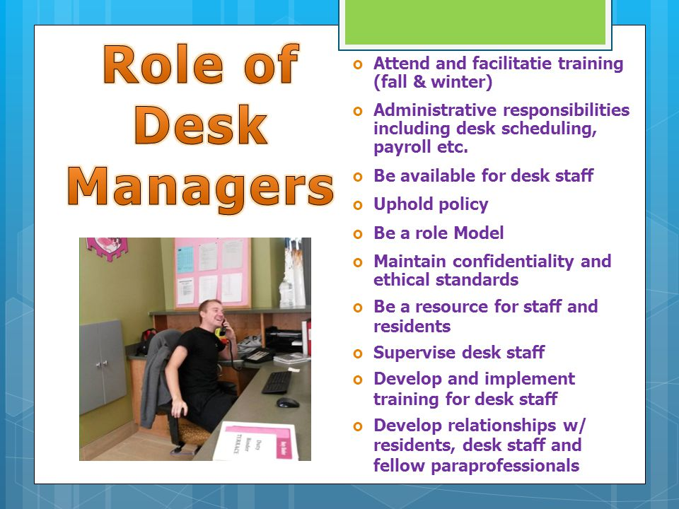  Attend and facilitatie training (fall & winter)  Administrative responsibilities including desk scheduling, payroll etc.