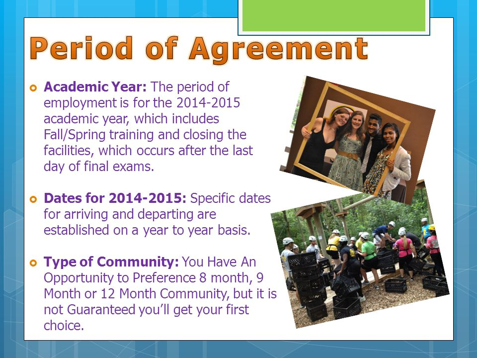  Academic Year: The period of employment is for the 2014-2015 academic year, which includes Fall/Spring training and closing the facilities, which occurs after the last day of final exams.