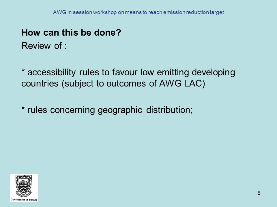 5 AWG in session workshop on means to reach emission reduction target How can this be done? Review of : * accessibility rules to favour low emitting d