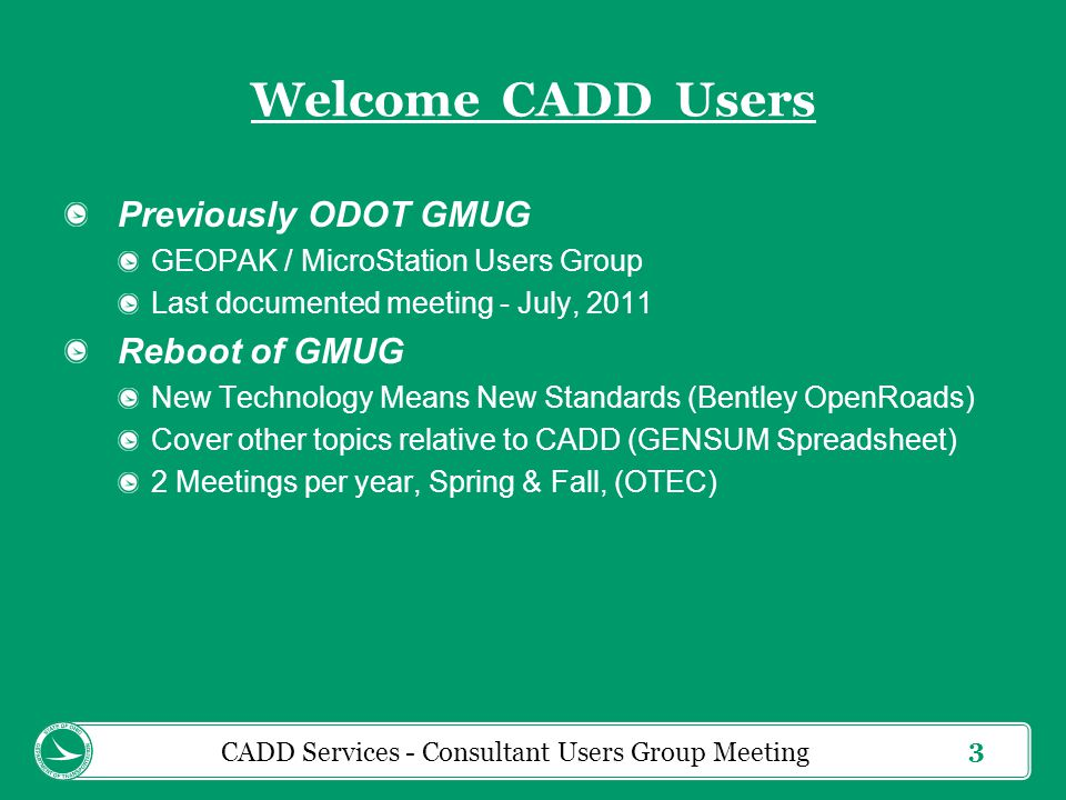 4 Agenda for Today 9:00am – 9:15am Introductions 9:15am – 9:30am ODOT CADD Website Update and Support Services 9:30am – 10:30am The Future for ODOT CADD Standards 10:30am – 11:30am GENSUM AASHTOWare Spreadsheet Overview 11:30am – 12:30pm Break for Lunch CADD Services - Consultant Users Group Meeting