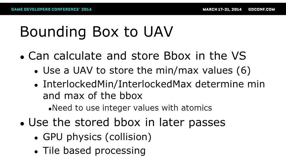 Bounding Box to UAV ● Can calculate and store Bbox in the VS ● Use a UAV to store the min/max values (6) ● InterlockedMin/InterlockedMax determine min