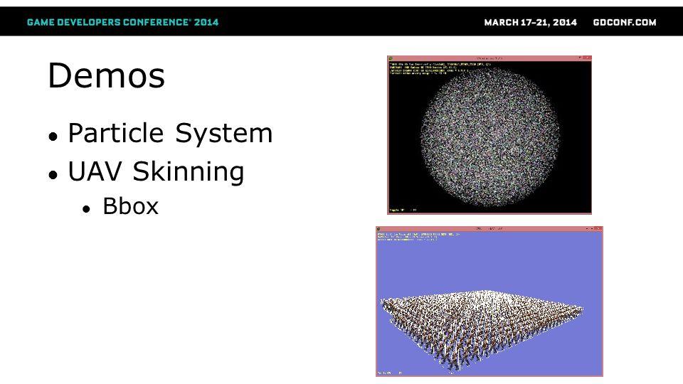 Demos ● Particle System ● UAV Skinning ● Bbox