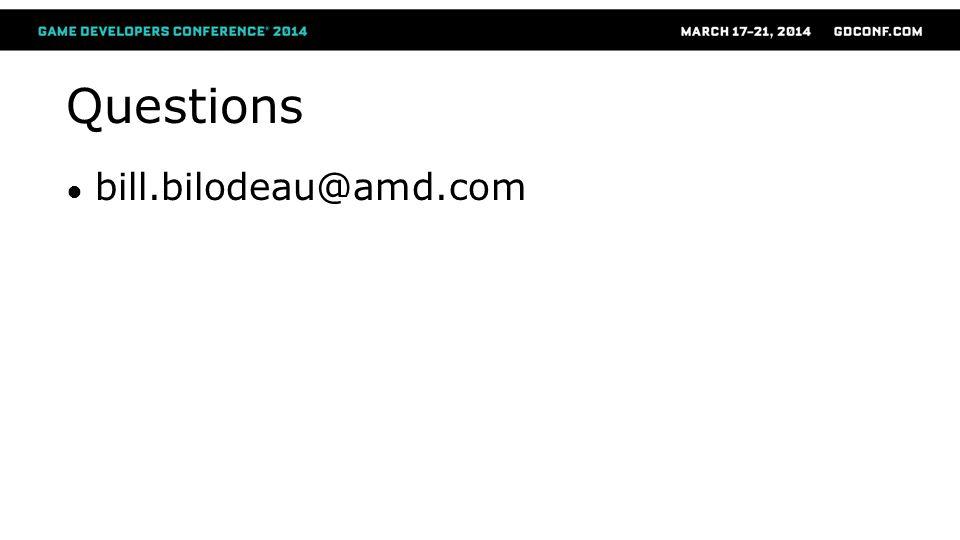 Questions ● bill.bilodeau@amd.com