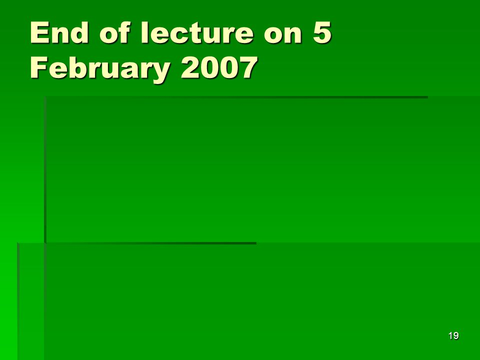 19 End of lecture on 5 February 2007