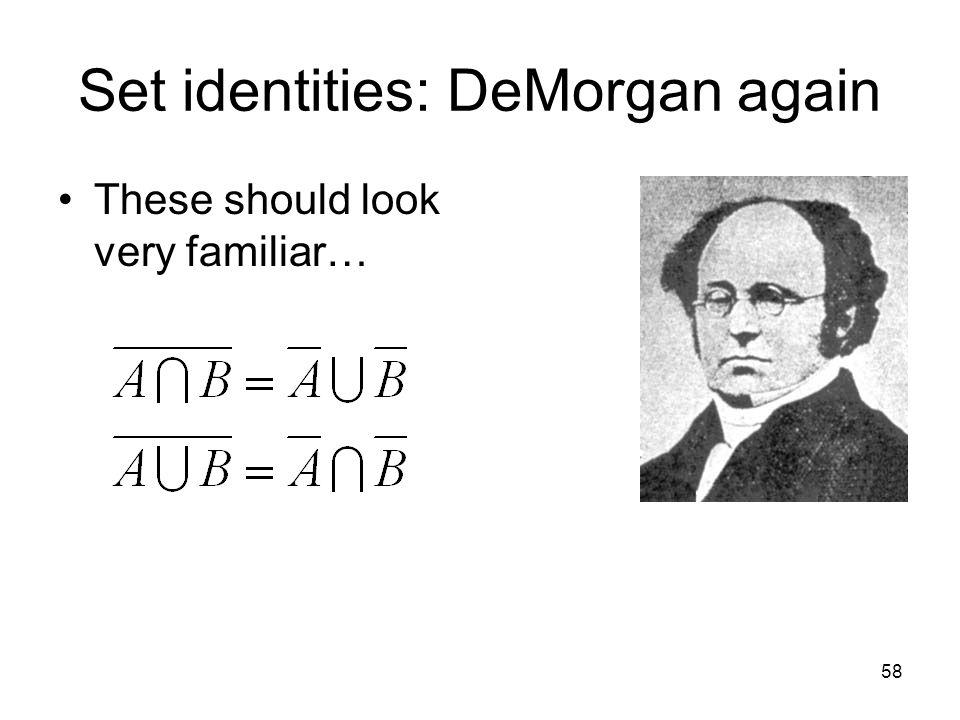 58 Set identities: DeMorgan again These should look very familiar…
