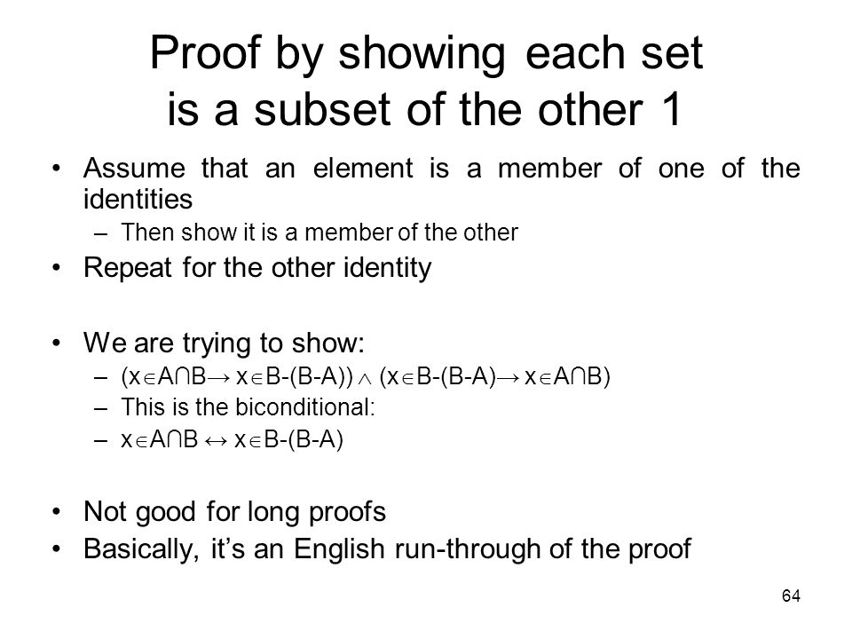 64 Proof by showing each set is a subset of the other 1 Assume that an element is a member of one of the identities –Then show it is a member of the o