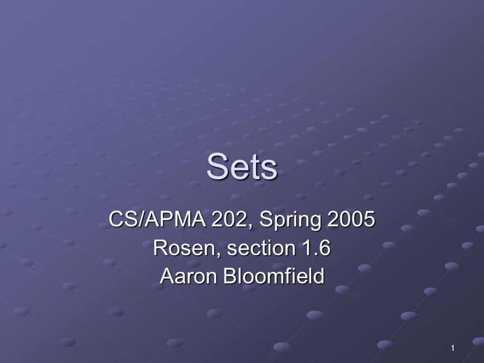1 Sets CS/APMA 202, Spring 2005 Rosen, section 1.6 Aaron Bloomfield