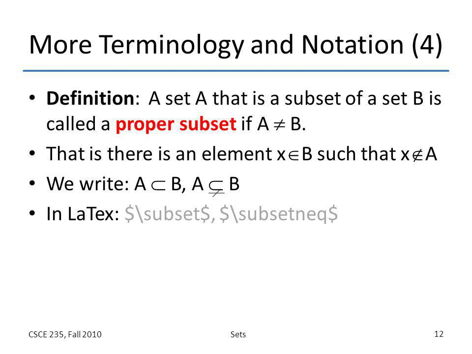 SetsCSCE 235, Fall 2010 12 More Terminology and Notation (4) Definition: A set A that is a subset of a set B is called a proper subset if A  B. That