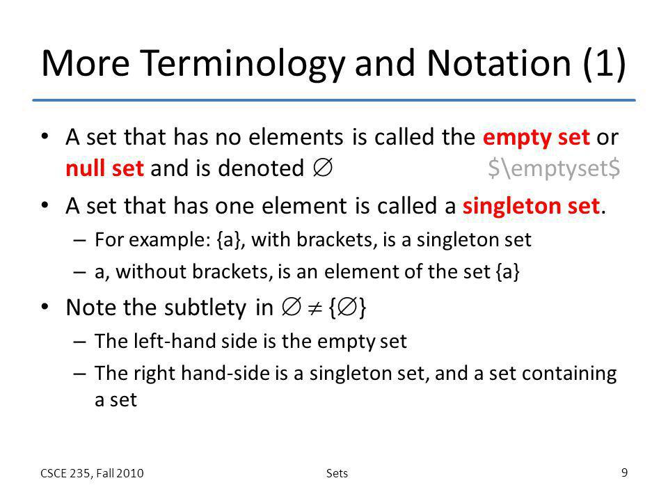 SetsCSCE 235, Fall 2010 9 More Terminology and Notation (1) A set that has no elements is called the empty set or null set and is denoted  $\emptyset