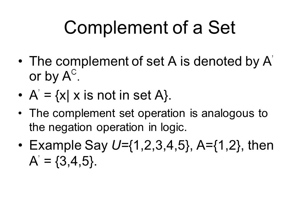 Complement of a Set The complement of set A is denoted by A ' or by A C. A ' = {x| x is not in set A}. The complement set operation is analogous to th