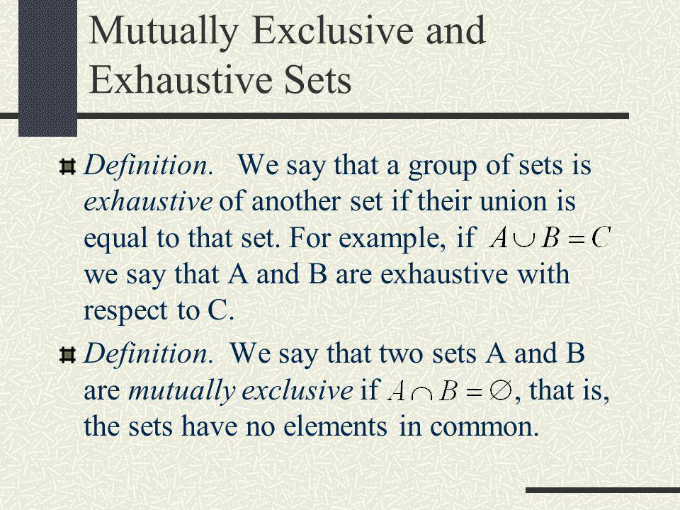 Mutually Exclusive and Exhaustive Sets Definition. We say that a group of sets is exhaustive of another set if their union is equal to that set. For e