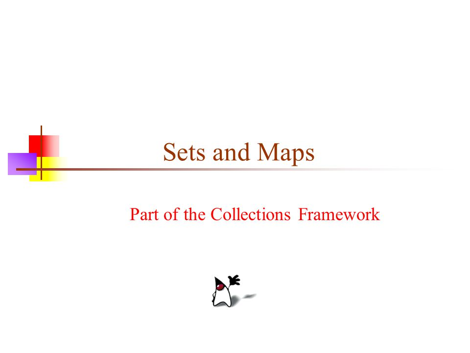Sets and Maps Part of the Collections Framework