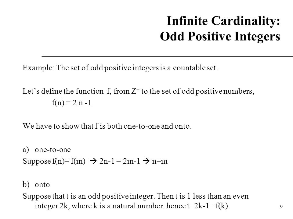 9 Infinite Cardinality: Odd Positive Integers Example: The set of odd positive integers is a countable set. Let's define the function f, from Z + to t