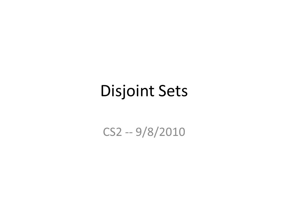 Disjoint Sets A disjoint set contains a set of sets such that in each set, an element is designated as a marker for the set.