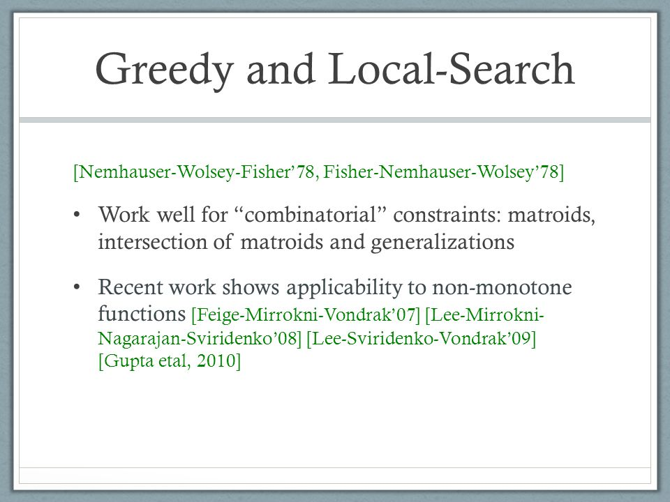 "Greedy and Local-Search [Nemhauser-Wolsey-Fisher'78, Fisher-Nemhauser-Wolsey'78] Work well for ""combinatorial"" constraints: matroids, intersection of"