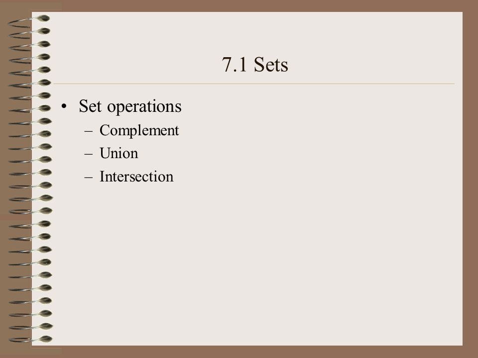 7.1 Sets Set operations –Complement –Union –Intersection
