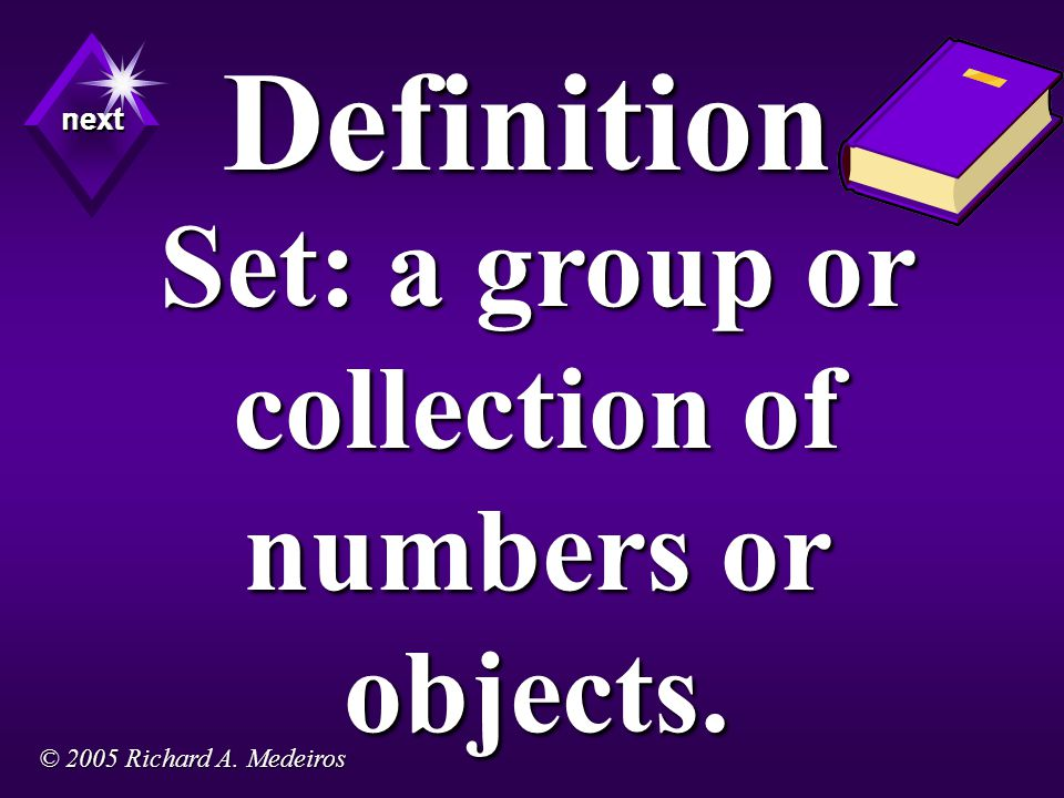 Set: a group or collection of numbers or objects. Definition next next