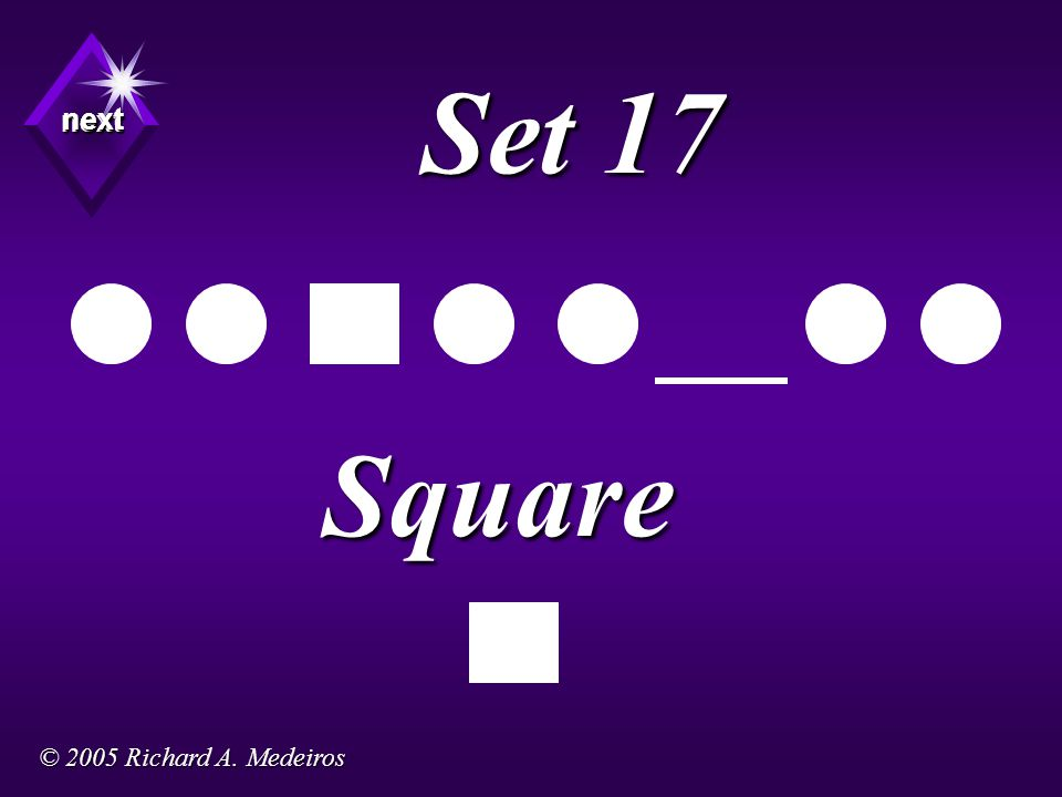 Set 17 Square next next next © 2005 Richard A. Medeiros