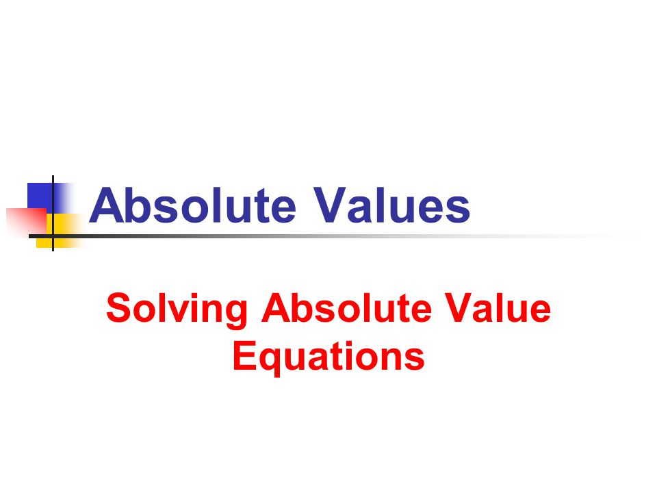 Absolute Values Solving Absolute Value Equations