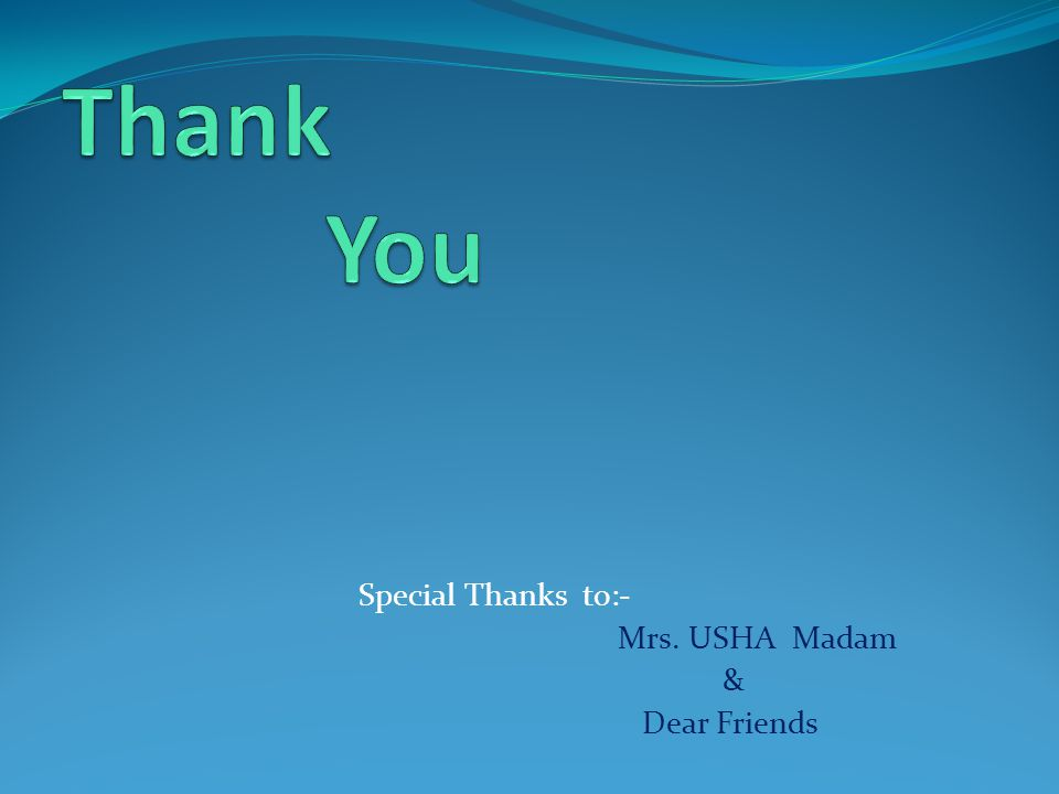 Special Thanks to:- Mrs. USHA Madam & Dear Friends