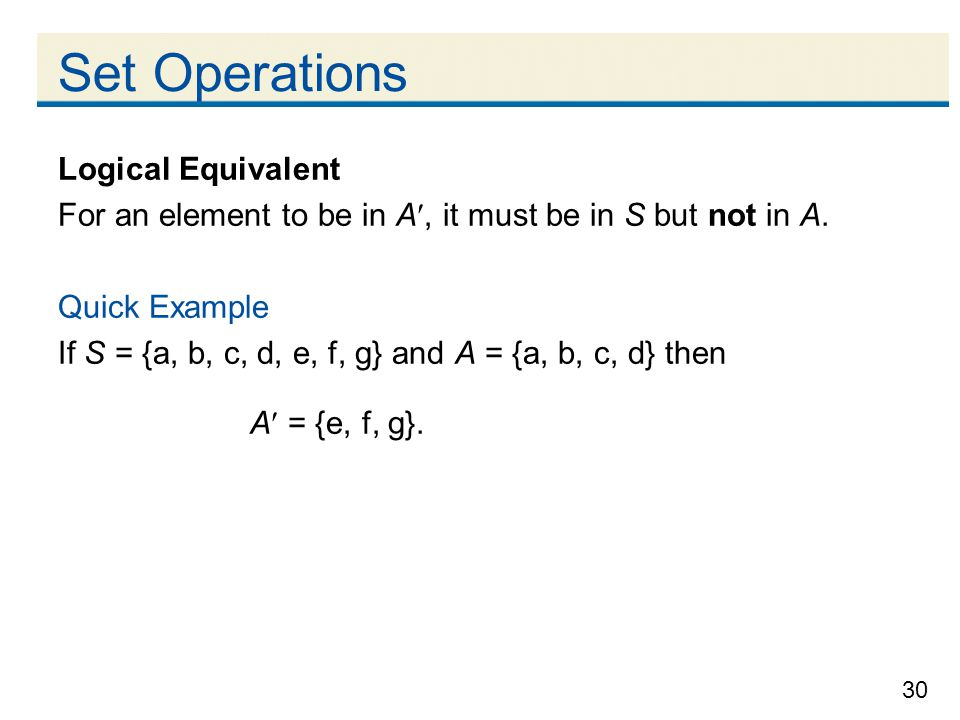 30 Set Operations Logical Equivalent For an element to be in A, it must be in S but not in A.