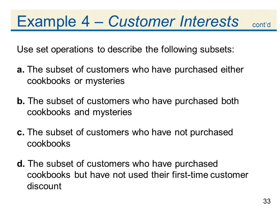 33 Example 4 – Customer Interests Use set operations to describe the following subsets: a.