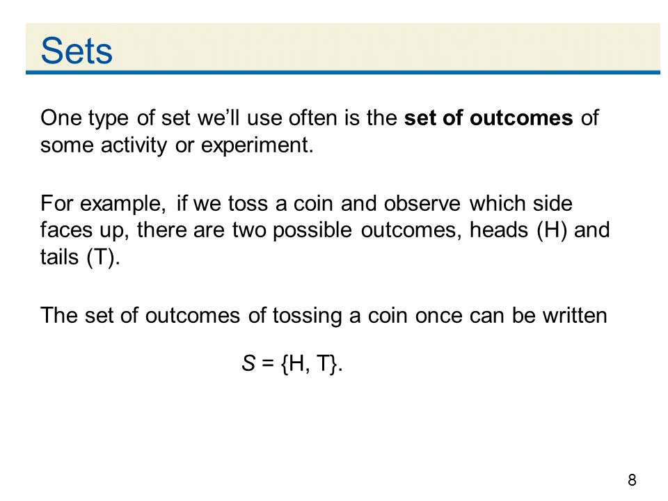 8 Sets One type of set we'll use often is the set of outcomes of some activity or experiment.