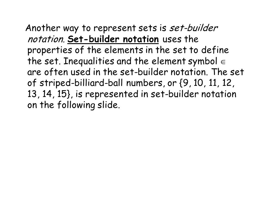 Another way to represent sets is set-builder notation. Set-builder notation uses the properties of the elements in the set to define the set. Inequali