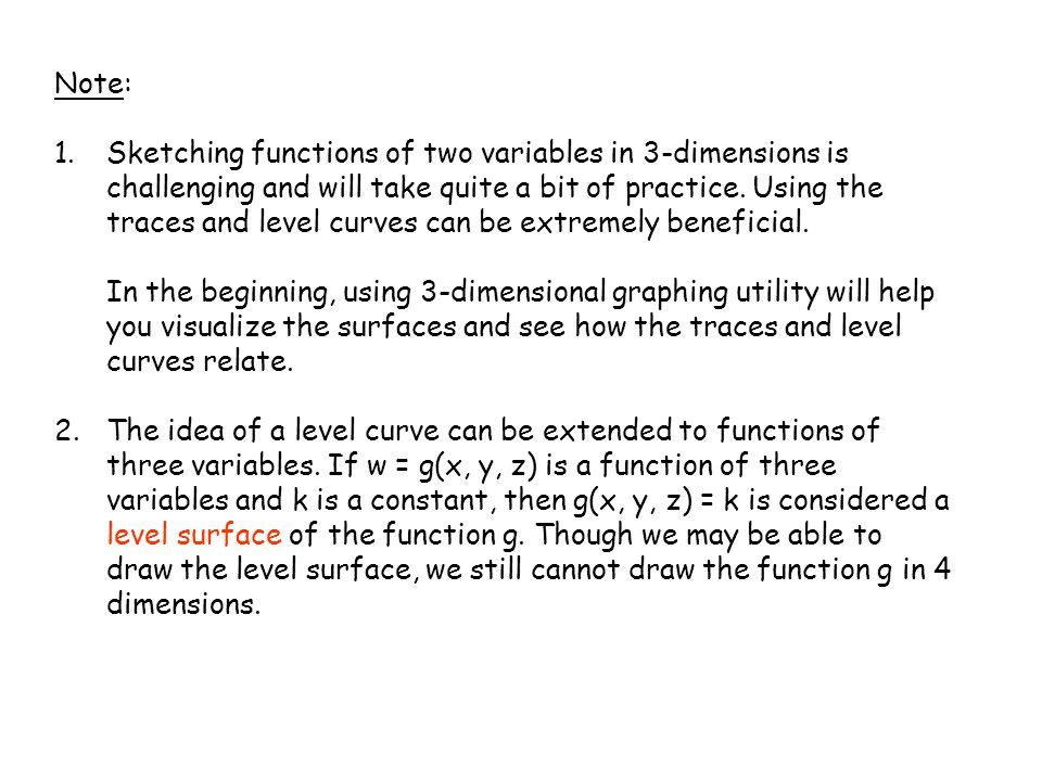 Note: 1.Sketching functions of two variables in 3-dimensions is challenging and will take quite a bit of practice. Using the traces and level curves c