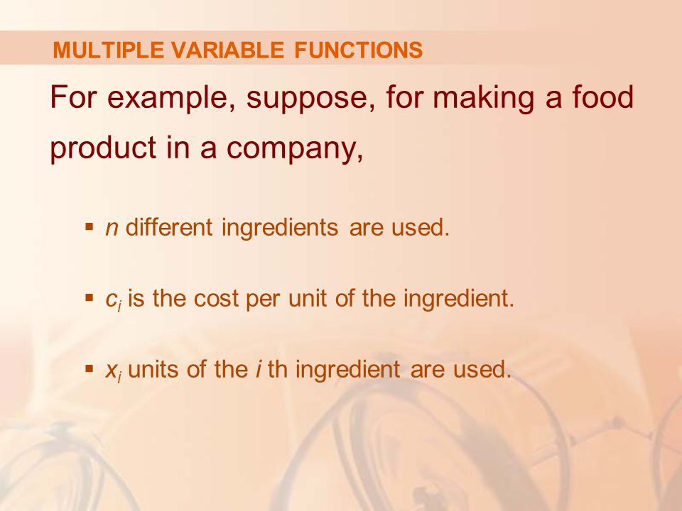 For example, suppose, for making a food product in a company,  n different ingredients are used.  c i is the cost per unit of the ingredient.  x i