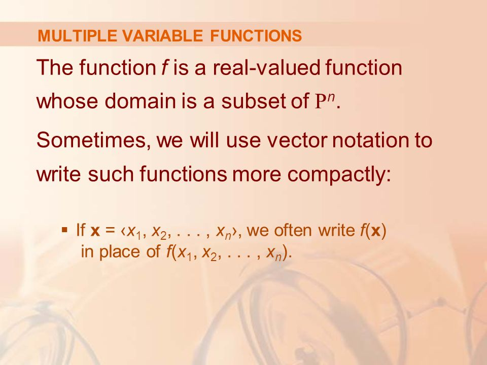 The function f is a real-valued function whose domain is a subset of R n. Sometimes, we will use vector notation to write such functions more compactl
