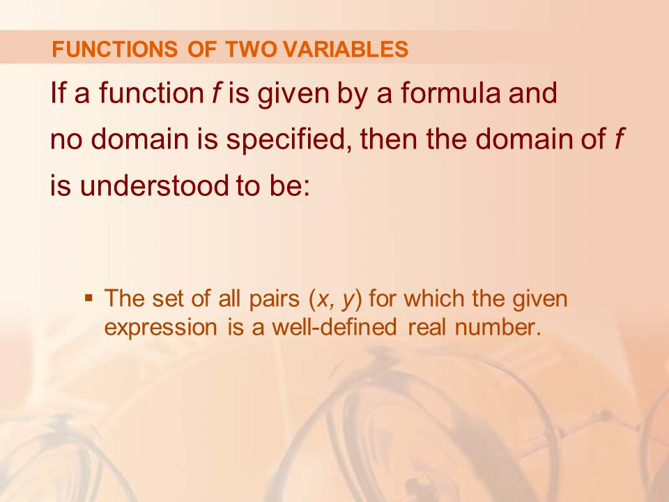 If a function f is given by a formula and no domain is specified, then the domain of f is understood to be:  The set of all pairs (x, y) for which th