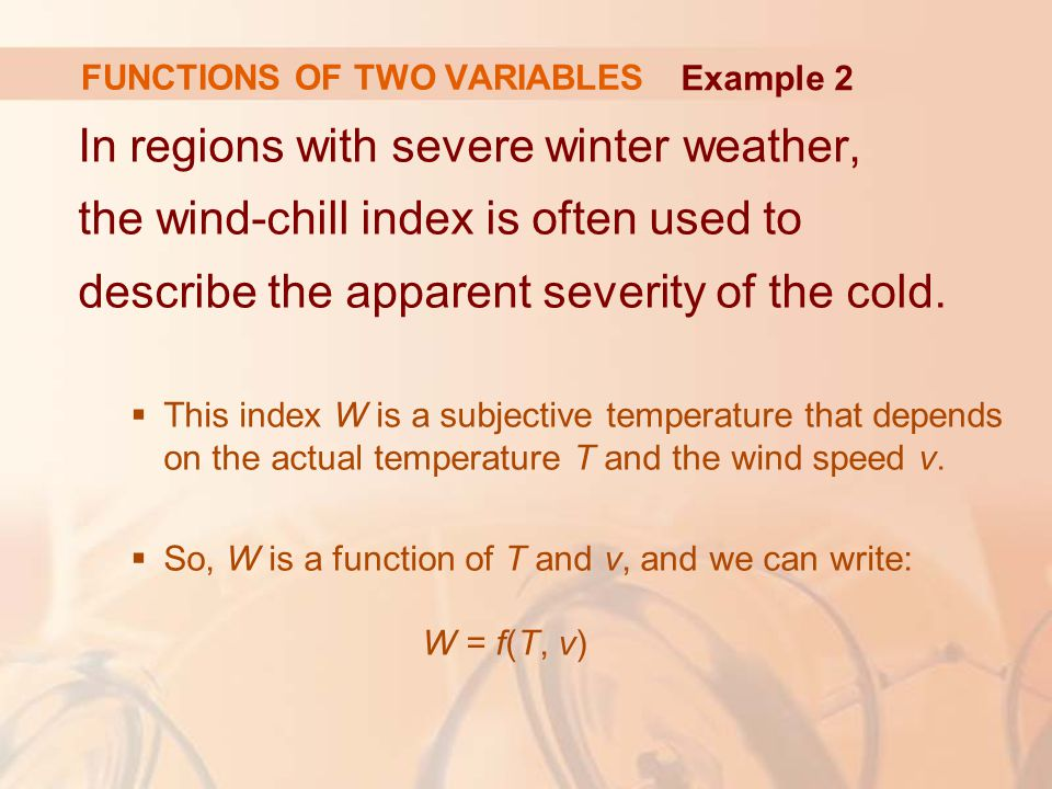 In regions with severe winter weather, the wind-chill index is often used to describe the apparent severity of the cold.  This index W is a subjectiv