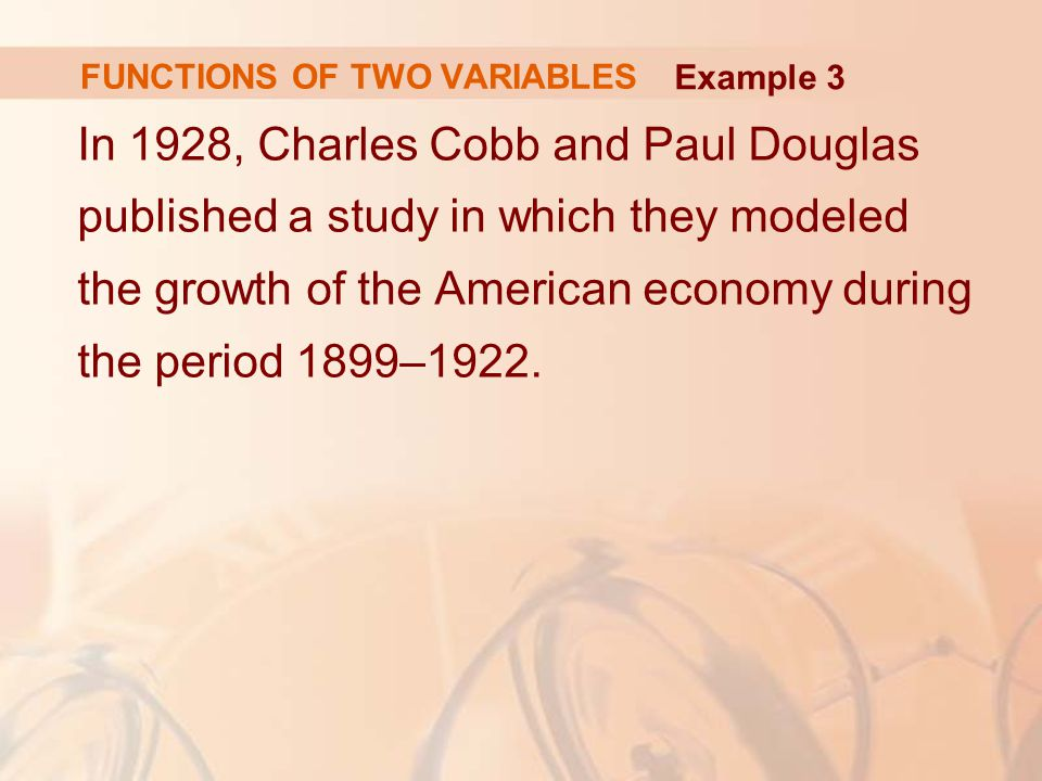 In 1928, Charles Cobb and Paul Douglas published a study in which they modeled the growth of the American economy during the period 1899–1922. FUNCTIO