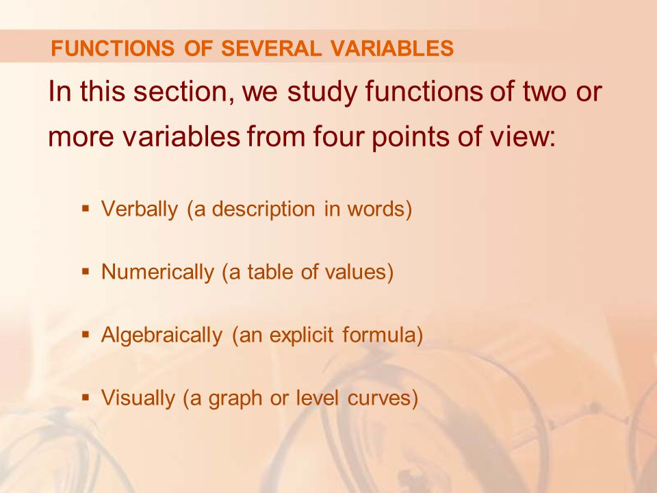 In this section, we study functions of two or more variables from four points of view:  Verbally (a description in words)  Numerically (a table of v