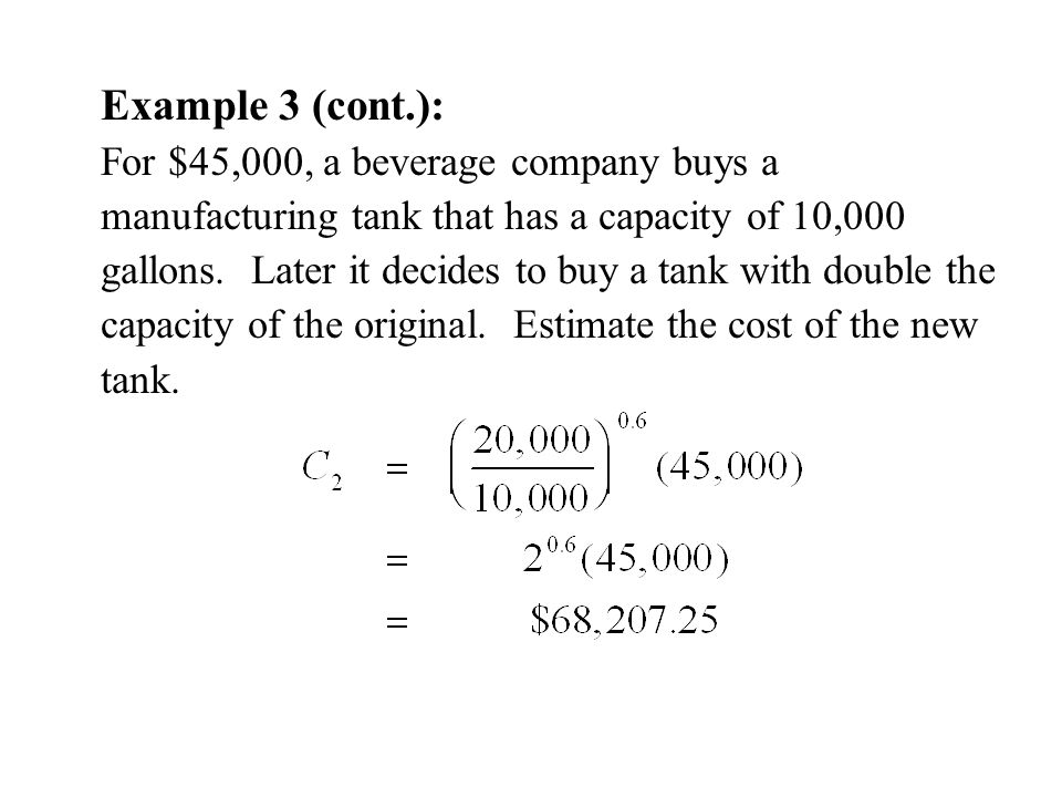 Example 3 (cont.): For $45,000, a beverage company buys a manufacturing tank that has a capacity of 10,000 gallons.